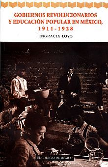 GOBIERNOS REVOLUCIONARIOS Y EDUCACION POPULAR EN MEXICO 1911 1928