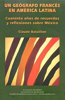 UN GEOGRAFO FRANCES EN AMERICA LATINA. CUARENTA AÑOS DE RECUERDOS Y REFLEXIONES SOBRE MEXICO