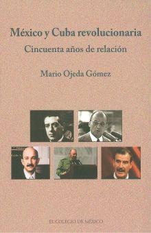 MEXICO Y CUBA REVOLUCIONARIA. CINCUENTA AÑOS DE RELACION