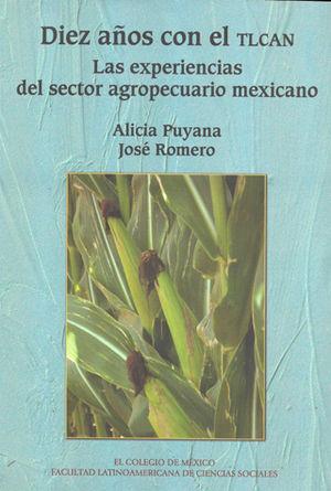 DIEZ AÑOS CON EL TLCAN. LAS EXPERIENCIAS DEL SECTOR AGROPECUARIO MEXICANO