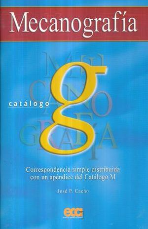MECANOGRAFIA CATALOGO G CORRESPONDENCIA SIMPLE DISTRIBUIDA CON UN APENDICE DEL CATALOGO M. SECUNDARIA