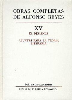 OBRAS COMPLETAS / ALFONSO REYES / VOL. XV. EL DESLINDE / APUNTES PARA LA TEORIA LITERARIA / PD.