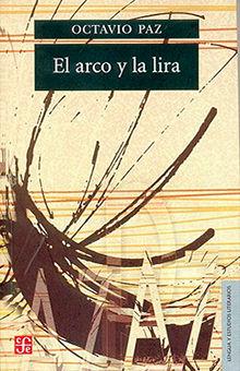 ARCO Y LA LIRA, EL. EL POEMA LA REVELACION POETICA POESIA E HISTORIA