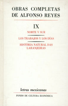 OBRAS COMPLETAS / ALFONSO REYES / VOL. IX. NORTE Y SUR / LOS TRABAJOS Y LOS DIAS / HISTORIA NATURAL