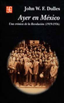 AYER EN MEXICO. UNA CRONICA DE LA REVOLUCION 1919-1936
