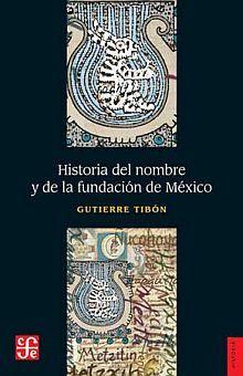 HISTORIA DEL NOMBRE Y DE LA FUNDACION DE MEXICO