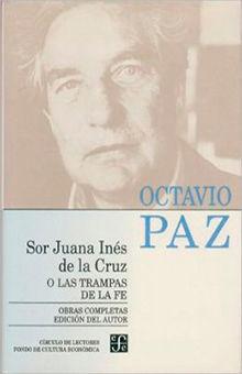 OBRAS COMPLETAS 5 / OCTAVIO PAZ / SOR JUANA INES O LAS TRAMPAS DE LA FE