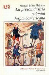 PROTOINDUSTRIA COLONIAL HISPANOAMERICANA, LA