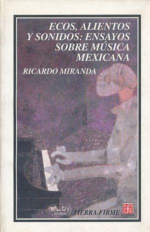 ECOS ALIENTOS Y SONIDOS ENSAYOS SOBRE MUSICA MEXICANA