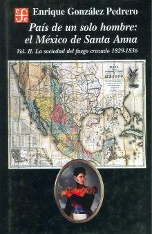 PAIS DE UN SOLO HOMBRE EL MEXICO DE SANTA ANNA / VOL. II. LA SOCIEDAD DEL FUEGO CRUZADO 1829-1836 / PD.