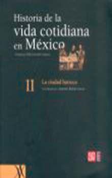 HISTORIA DE LA VIDA COTIDIANA EN MEXICO II. LA CIUDAD BARROCA