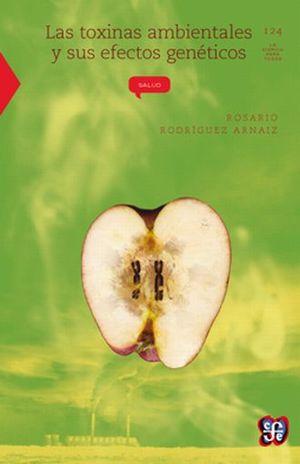 TOXINAS AMBIENTALES Y SUS EFECTOS GENETICOS, LAS / 4 ED.