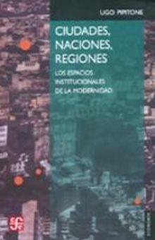CIUDADES NACIONES REGIONES. LOS ESPACIOS INSTITUCIONALES DE LA MODERNIDAD