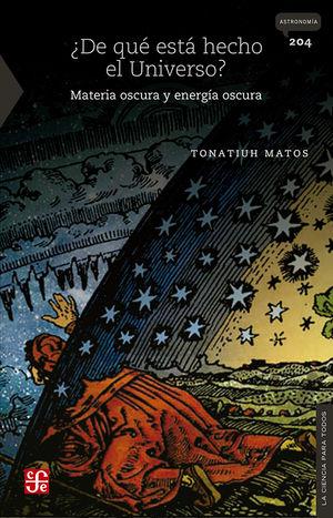 DE QUE ESTA HECHO EL UNIVERSO. MATERIA OSCURA Y ENERGIA OSCURA