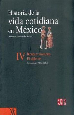 HISTORIA DE LA VIDA COTIDIANA EN MEXICO / TOMO IV. BIENES Y VIVENCIAS. EL SIGLO XIX