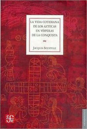 VIDA COTIDIANA DE LOS AZTECAS EN VISPERAS DE LA CONQUISTA