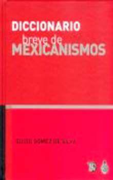 DICCIONARIO BREVE DE MEXICANISMOS / 2 ED. / PD.