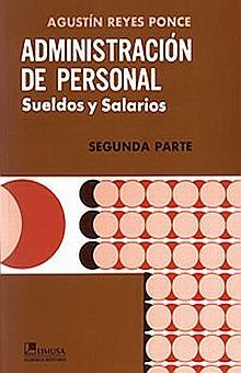 ADMINISTRACION DE PERSONAL SUELDOS Y SALARIOS / SEGUNDA PARTE