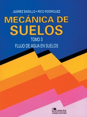 MECANICA DE SUELOS . FLUJO DE AGUA EN SUELOS / TOMO 3