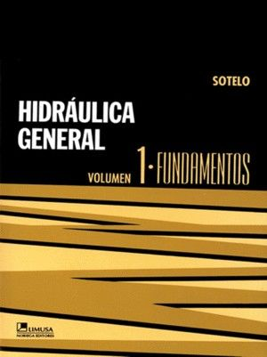 HIDRAULICA GENERAL. FUNDAMENTOS / VOL. I
