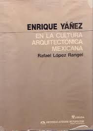 Enrique Yáñez en la cultura arquitectónica mexicana / pd.