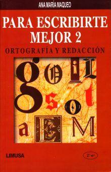 PARA ESCRIBIRTE MEJOR 2 ORTOGRAFIA Y REDACCION. SECUNDARIA / 2 ED