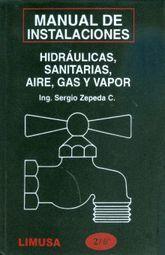 MANUAL DE INSTALACIONES HIDRAULICAS SANITARIAS AIRE GAS Y VAPOR / 2 ED.