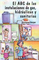 ABC DE LAS INSTALACIONES DE GAS HIDRAULICAS Y SANITARIAS, EL / 2 ED.