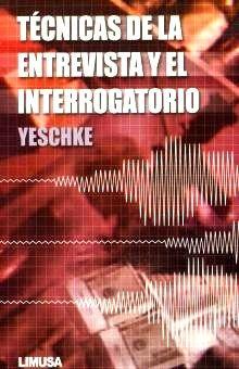 TECNICAS DE LA ENTREVISTA Y EL INTERROGATORIO