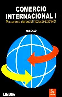 COMERCIO INTERNACIONAL I. MERCADOTECNIA INTERNACIONAL IMPORTACION EXPORTACION / 5 ED.