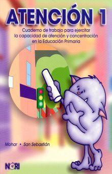 ATENCION 1. CUADERNO DE TRABAJO PARA EJERCITAR LA CAPACIDAD DE ATENCION Y CONCENTRACION PRIMARIA