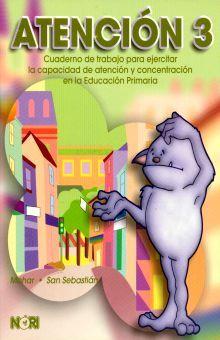 ATENCION 3. CUADERNO DE TRABAJO PARA EJERCITAR LA CAPACIDAD DE ATENCION Y CONCENTRACION PRIMARIA