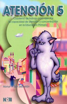 ATENCION 5. CUADERNO DE TRABAJO PARA EJERCITAR LA CAPACIDAD DE ATENCION Y CONCENTRACION PRIMARIA