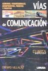 VIAS DE COMUNICACION. CAMINOS FERROCARRILES AEROPUERTOS PUENTES Y PUERTOS / 4 ED.