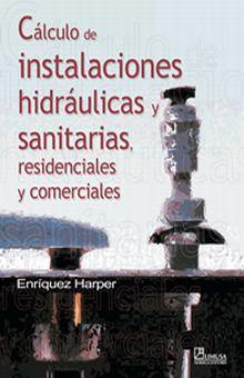 CALCULO DE INSTALACIONES HIDRAULICAS Y SANITARIAS RESIDENCIALES Y COMERCIALES