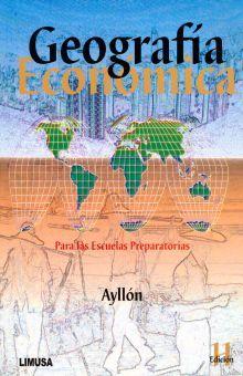 GEOGRAFIA ECONOMICA PARA LAS ESCUELAS PREPARATORIAS. BACHILLERATO / 11 ED.