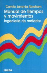 MANUAL DE TIEMPOS Y MOVIMIENTOS. INGENIERIA DE METODOS