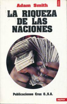 RIQUEZA DE LAS NACIONES, LA. INVESTIGACION SOBRE LA NATURALEZA Y CAUSAS DE LA RIQUEZA DE LAS NACIONES