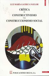 CRITICA AL CONSTRUCTIVISMO Y AL CONSTRUCCIONISMO SOCIAL