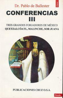 CONFERENCIAS III. TRES GRANDES FORJADORES DE MEXICO QUETZALCOATL MALINHE SOR JUANA