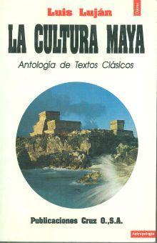 CULTURA MAYA, LA. ANTOLOGIA DE TEXTOS CLASICOS