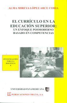 CURRICULO EN LA EDUCACION SUPERIOR, EL. UN ENFOQUE POSMODERNO BASADO EN COMPETENCIAS