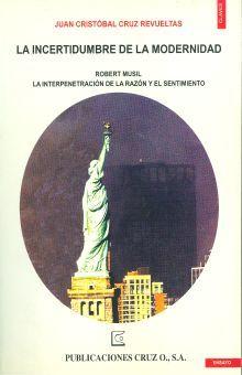 INCERTIDUMBRE DE LA MODERNIDAD, LA. ROBERT MUSIL LA INTERPENETRACION DE LA RAZON Y EL SENTIMIENTO
