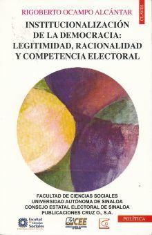 INSTITUCIONALIZACION DE LA DEMOCRACIA. LEGITIMIDAD RACIONALIDAD Y COMPETENCIA ELECTORAL