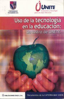 USO DE LA TECNOLOGIA EN LA EDUCACION. UN LUSTRO DE UNETE