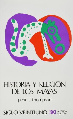 HISTORIA Y RELIGION DE LOS MAYAS / 15 ED.