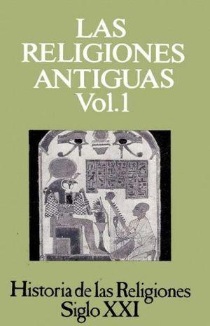 HISTORIA DE LAS RELIGIONES / VOL. 1 LAS RELIGIONES ANTIGUAS I