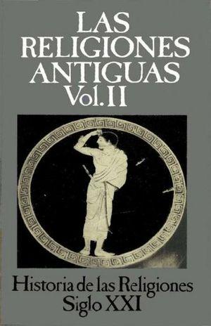 HISTORIA DE LAS RELIGIONES / VOL. 2 LAS RELIGIONES ANTIGUAS II