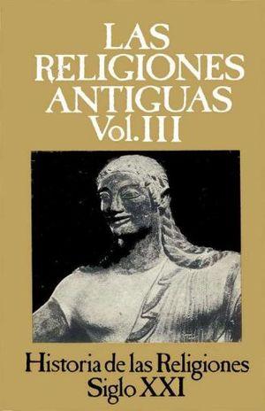 HISTORIA DE LAS RELIGIONES / VOL. 3 LAS RELIGIONES ANTIGUAS III