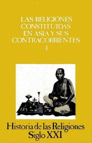 HISTORIA DE LAS RELIGIONES / VOL. 9 LAS RELIGIONES CONSTITUIDAS EN ASIA Y SUS CONTRACORRIENTES I